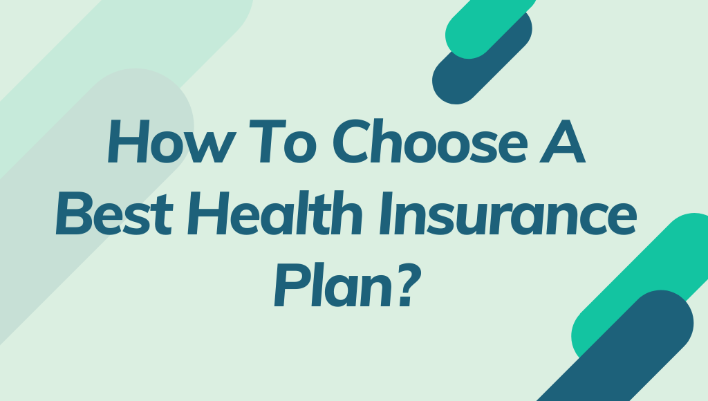 How To Choose A Best Health Insurance Plan In India