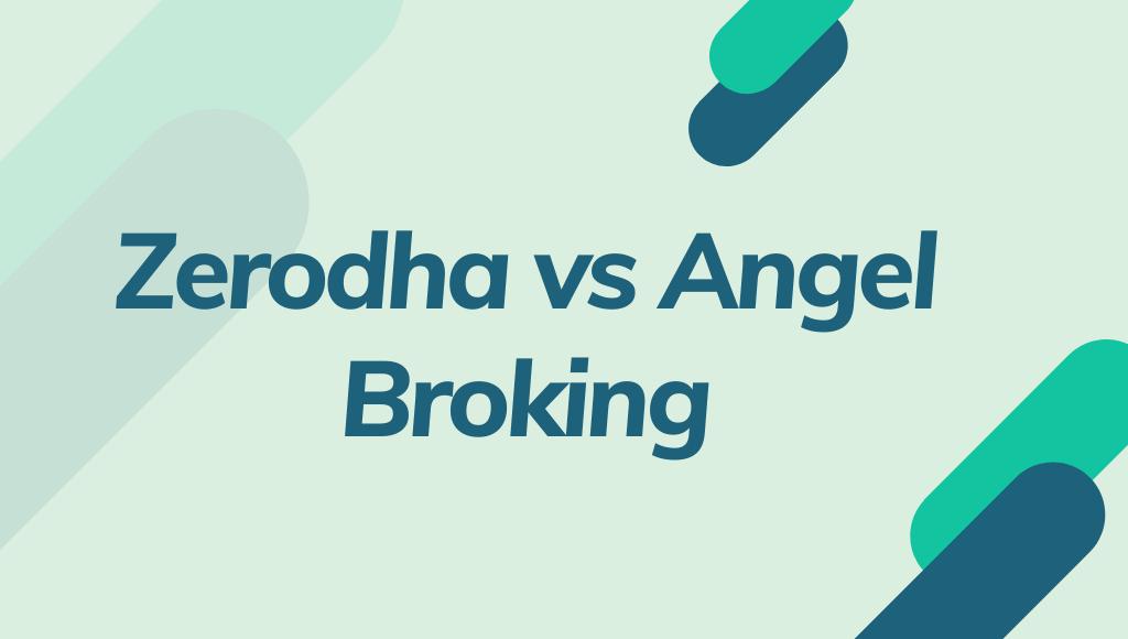 Zerodha Vs Angel Broking